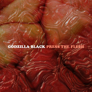 Godzilla Black: Press The Flesh