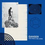 ganser-this-feels-like-living