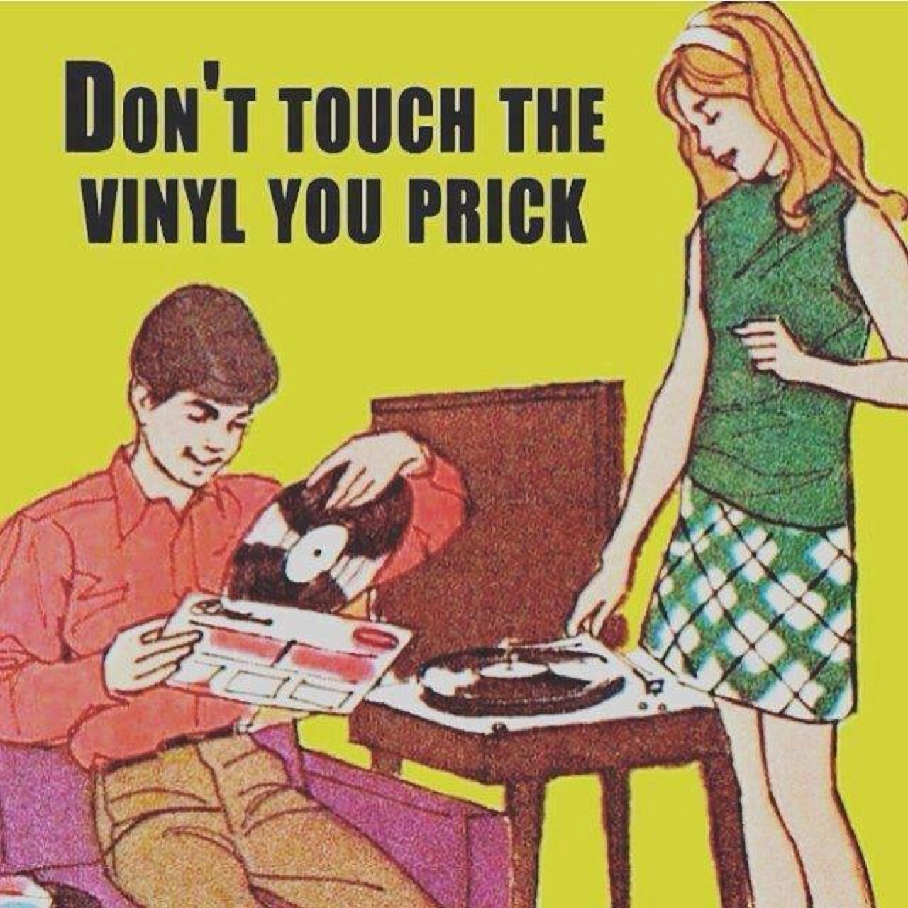 don't touch the vinyl, you prick